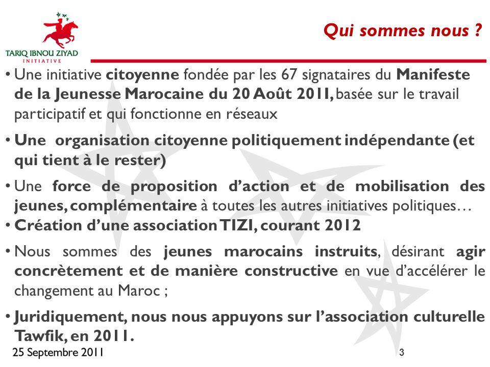 3 Qui sommes nous ? Une initiative citoyenne fondée par les 67 signataires du Manifeste de la Jeunesse Marocaine du 20 Août 201I, basée sur le travail