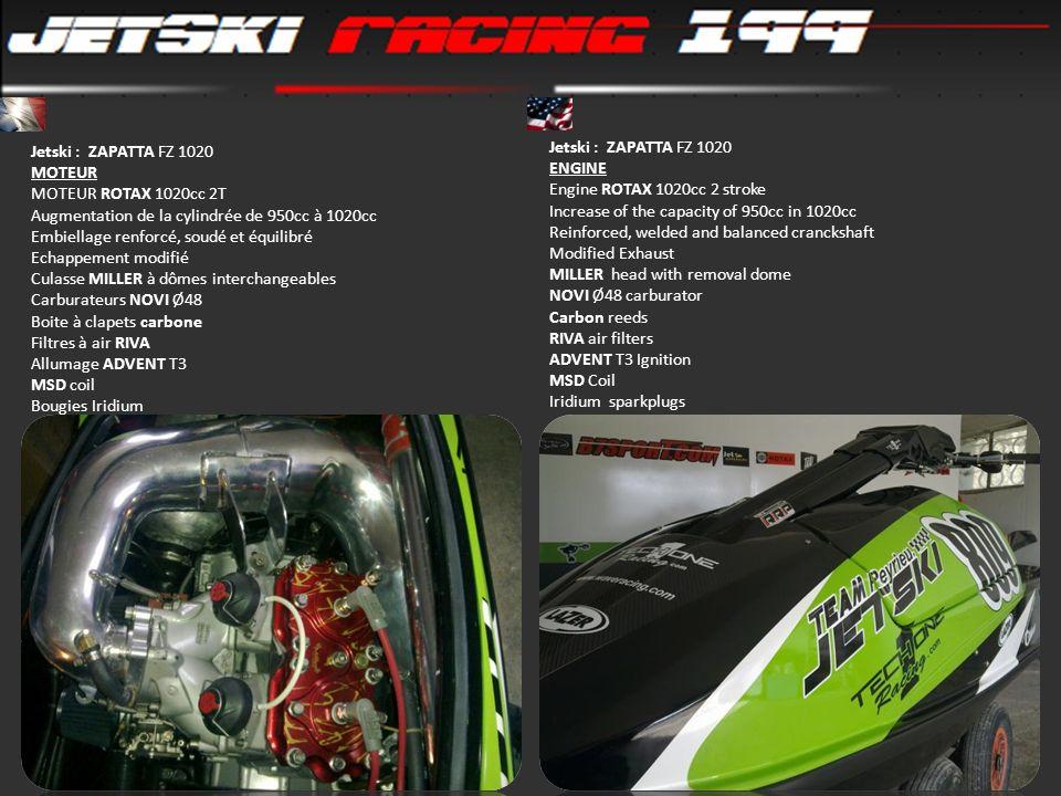 Jetski : ZAPATTA FZ 1020 MOTEUR MOTEUR ROTAX 1020cc 2T Augmentation de la cylindrée de 950cc à 1020cc Embiellage renforcé, soudé et équilibré Echappem
