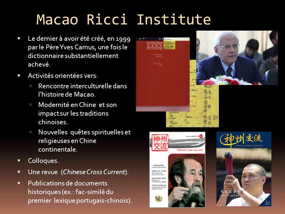 Macao Ricci Institute Le dernier à avoir été créé, en 1999 par le Père Yves Camus, une fois le dictionnaire substantiellement achevé.