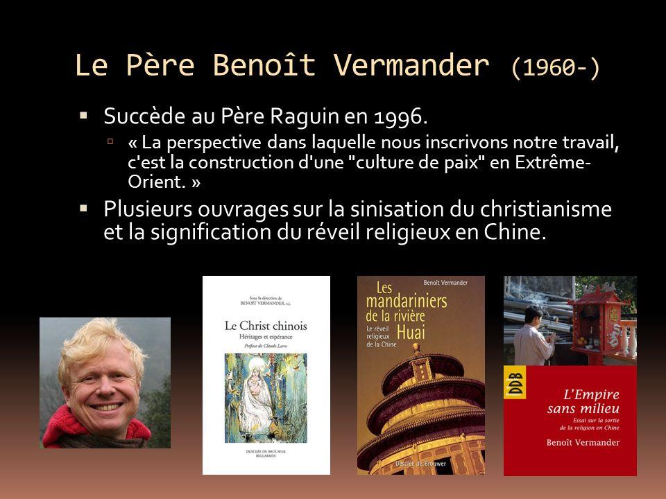 Le Père Benoît Vermander (1960-) Succède au Père Raguin en 1996.