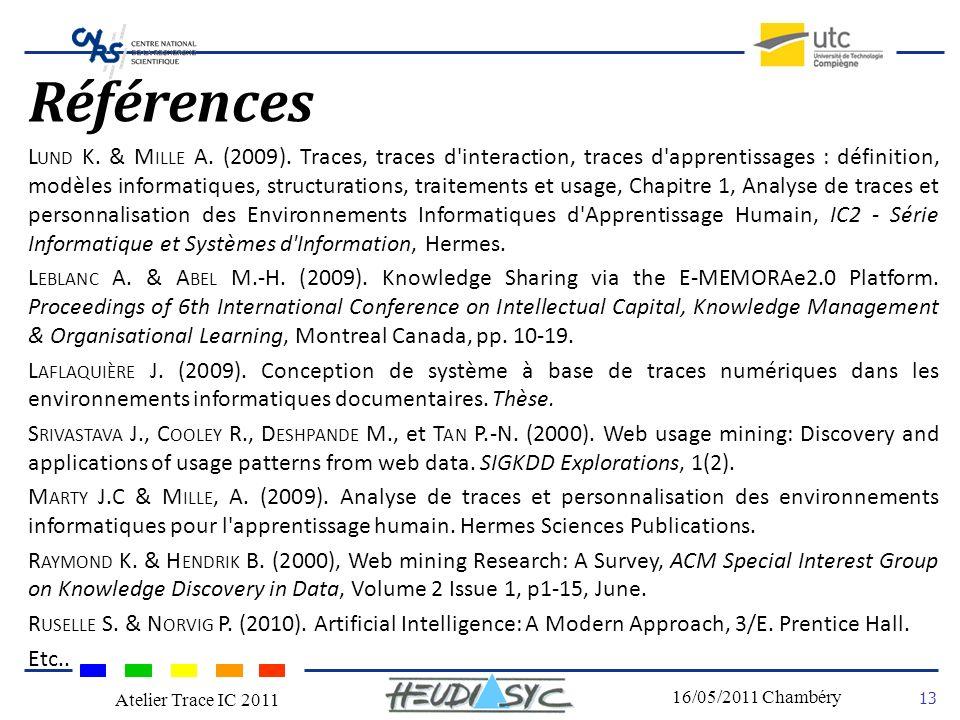Nom du congrès Lieu - date 13 16/05/2011 Chambéry Atelier Trace IC 2011 Références L UND K. & M ILLE A. (2009). Traces, traces d'interaction, traces d