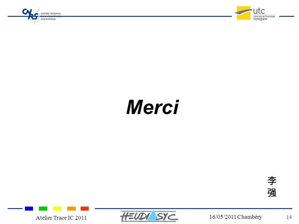 Nom du congrès Lieu - date 14 16/05/2011 Chambéry Atelier Trace IC 2011 Merci