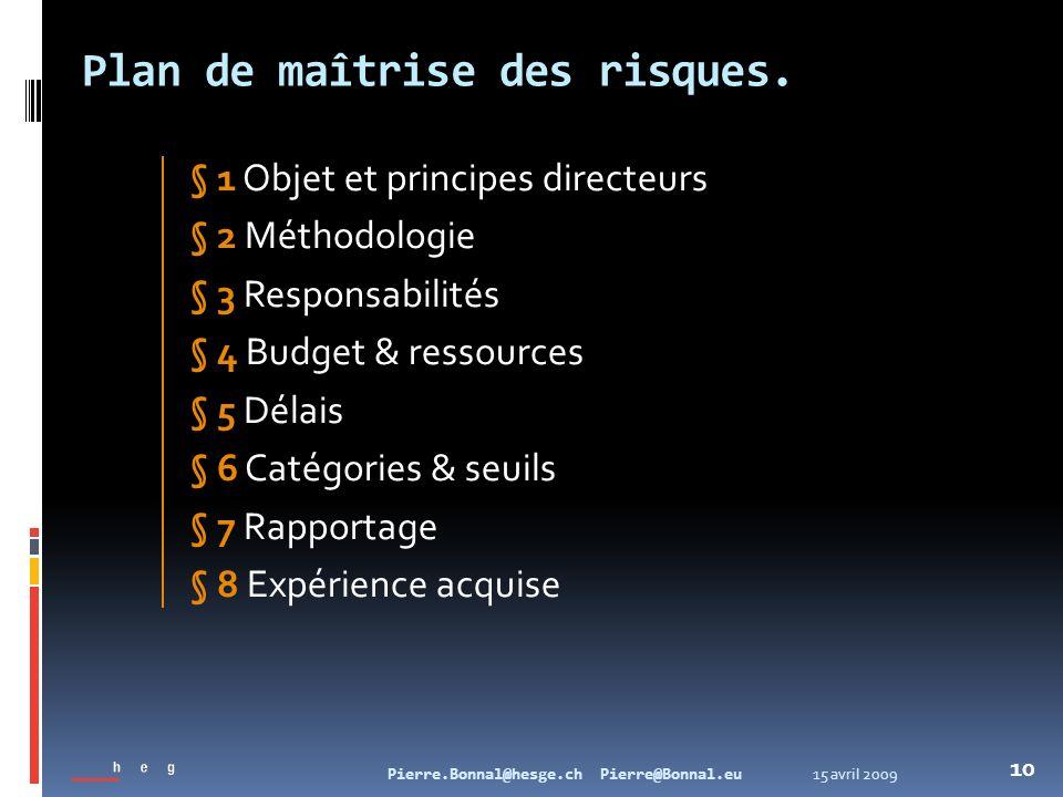15 avril 2009Pierre.Bonnal@hesge.ch Pierre@Bonnal.eu 10 Plan de maîtrise des risques. § 1 Objet et principes directeurs § 2 Méthodologie § 3 Responsab