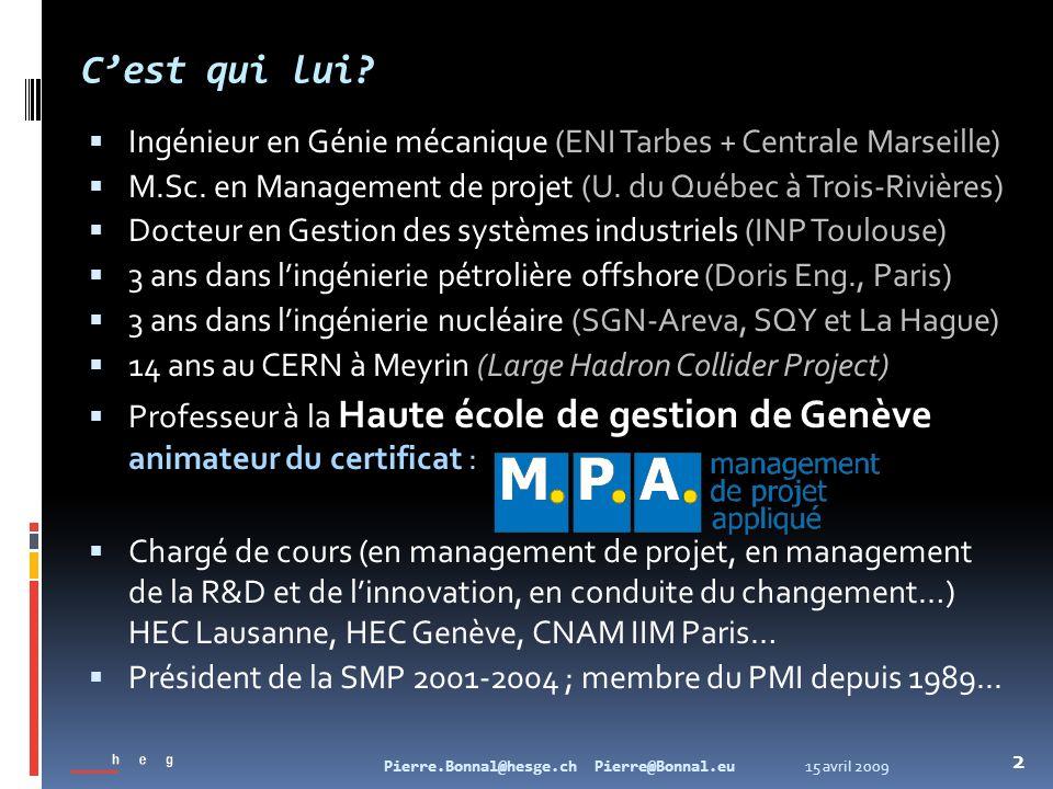 15 avril 2009Pierre.Bonnal@hesge.ch Pierre@Bonnal.eu 2 Cest qui lui? Ingénieur en Génie mécanique (ENI Tarbes + Centrale Marseille) M.Sc. en Managemen