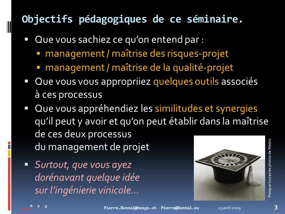 15 avril 2009Pierre.Bonnal@hesge.ch Pierre@Bonnal.eu 3 Objectifs pédagogiques de ce séminaire. Que vous sachiez ce quon entend par : management / maît