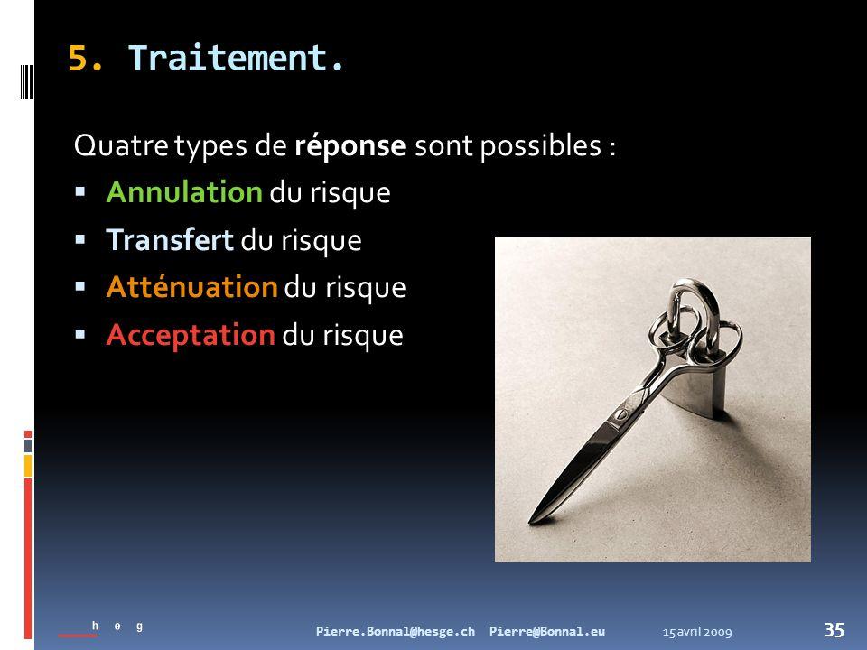 15 avril 2009Pierre.Bonnal@hesge.ch Pierre@Bonnal.eu 35 5. Traitement. Quatre types de réponse sont possibles : Annulation du risque Transfert du risq