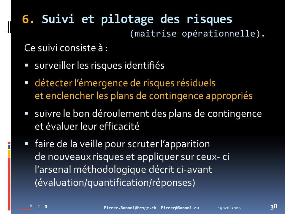15 avril 2009Pierre.Bonnal@hesge.ch Pierre@Bonnal.eu 38 6. Suivi et pilotage des risques Ce suivi consiste à : surveiller les risques identifiés détec
