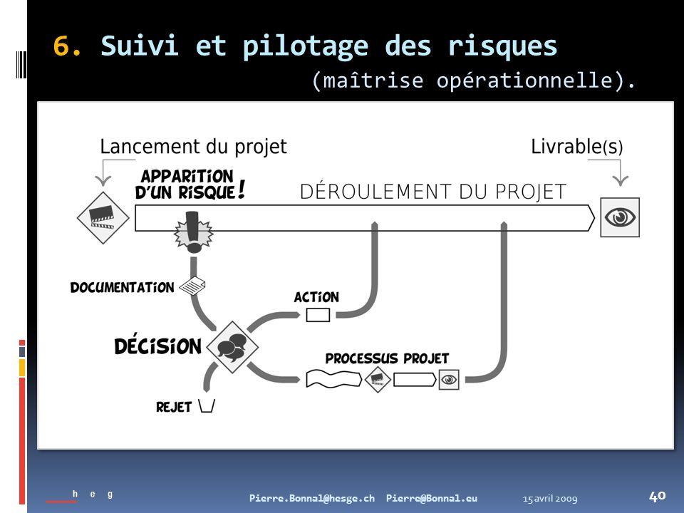 15 avril 2009Pierre.Bonnal@hesge.ch Pierre@Bonnal.eu 40 6. Suivi et pilotage des risques (maîtrise opérationnelle).
