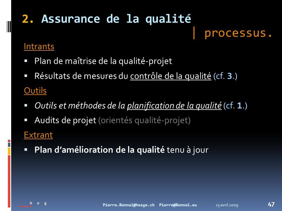 15 avril 2009Pierre.Bonnal@hesge.ch Pierre@Bonnal.eu 47 2. Assurance de la qualité Intrants Plan de maîtrise de la qualité-projet Résultats de mesures