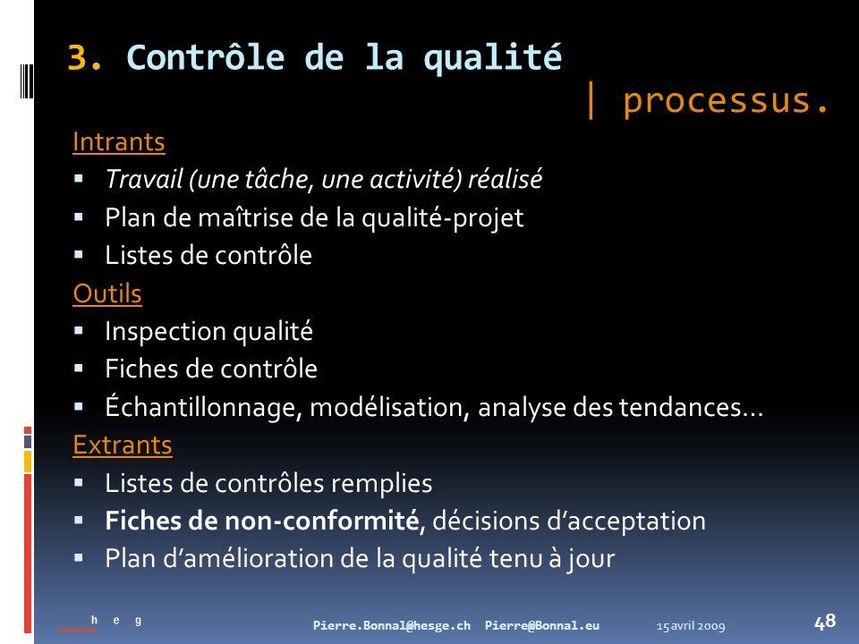 15 avril 2009Pierre.Bonnal@hesge.ch Pierre@Bonnal.eu 48 3. Contrôle de la qualité Intrants Travail (une tâche, une activité) réalisé Plan de maîtrise