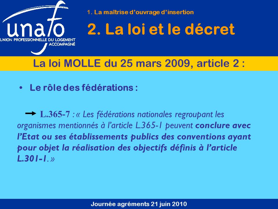 Journée agréments 21 juin 2010 Le rôle des fédérations : L.365-7 : « Les fédérations nationales regroupant les organismes mentionnés à larticle L.365-