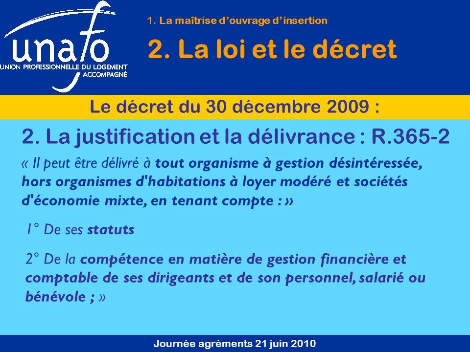 Journée agréments 21 juin 2010 1. La maîtrise douvrage dinsertion 2. La loi et le décret Le décret du 30 décembre 2009 : 2° De la compétence en matièr