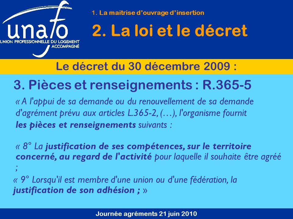 Journée agréments 21 juin 2010 1. La maitrise douvrage dinsertion 2. La loi et le décret Le décret du 30 décembre 2009 : 3. Pièces et renseignements :