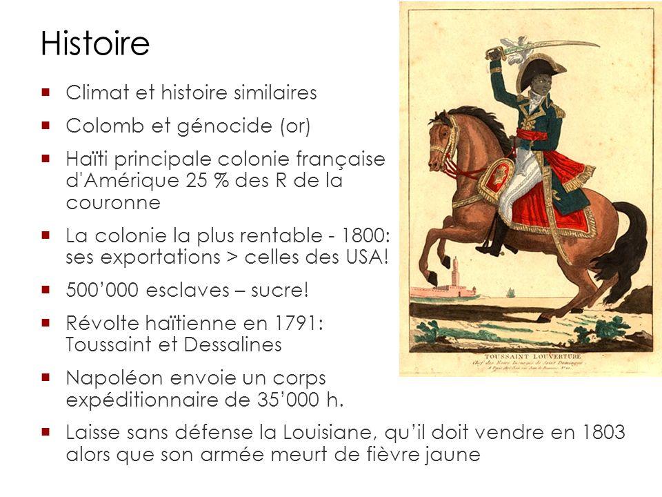Histoire Climat et histoire similaires Colomb et génocide (or) Haïti principale colonie française d Amérique 25 % des R de la couronne La colonie la plus rentable - 1800: ses exportations > celles des USA.
