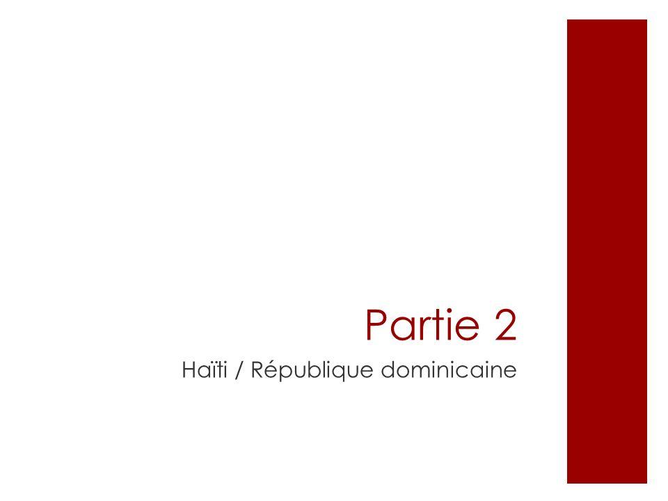 Partie 2 Haïti / République dominicaine