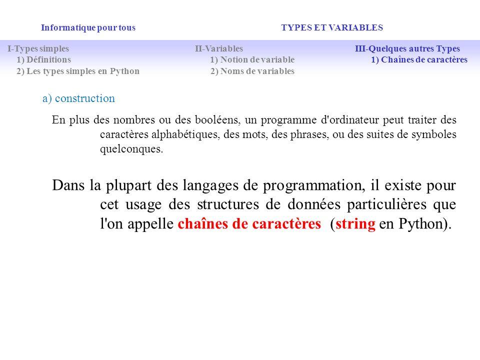 Informatique pour tous TYPES ET VARIABLES En plus des nombres ou des booléens, un programme d'ordinateur peut traiter des caractères alphabétiques, de