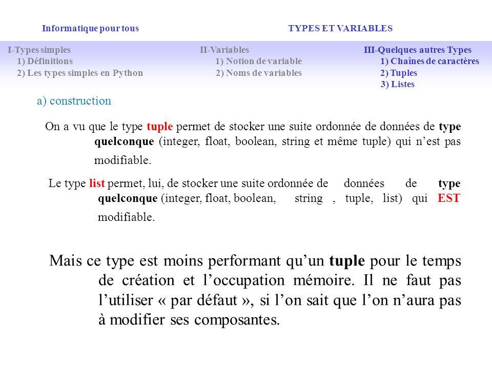 Informatique pour tous TYPES ET VARIABLES On a vu que le type tuple permet de stocker une suite ordonnée de données de type quelconque (integer, float