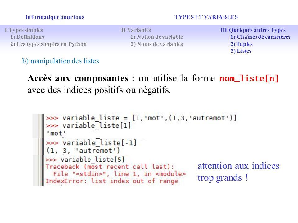 Informatique pour tous TYPES ET VARIABLES b) manipulation des listes Accès aux composantes : on utilise la forme nom_liste[n] avec des indices positif