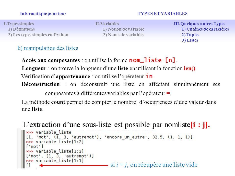 Informatique pour tous TYPES ET VARIABLES b) manipulation des listes Accès aux composantes : on utilise la forme nom_liste [n]. Longueur : on trouve l