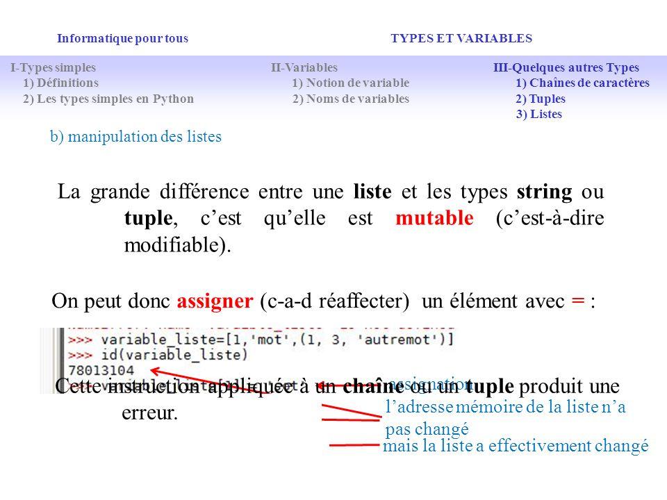 Informatique pour tous TYPES ET VARIABLES b) manipulation des listes La grande différence entre une liste et les types string ou tuple, cest quelle es