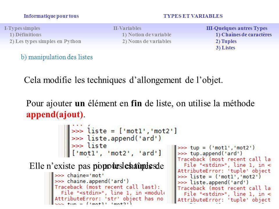 Elle nexiste pas pour les chaînes de caractères : ni pour les tuples: Informatique pour tous TYPES ET VARIABLES b) manipulation des listes Cela modifi