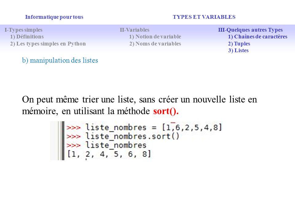 Informatique pour tous TYPES ET VARIABLES b) manipulation des listes On peut même trier une liste, sans créer un nouvelle liste en mémoire, en utilisa