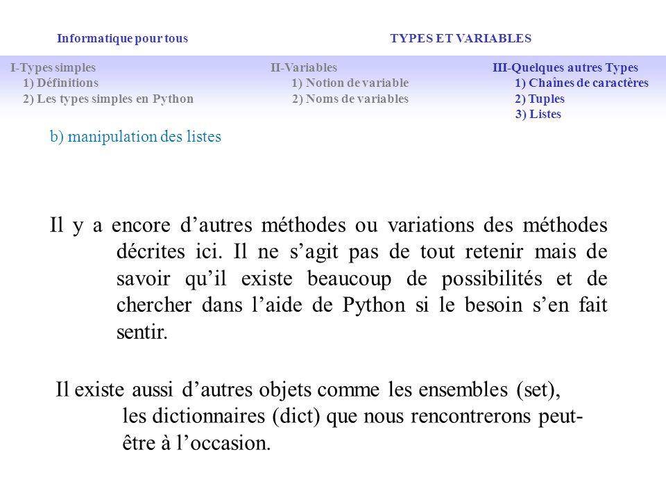 Informatique pour tous TYPES ET VARIABLES b) manipulation des listes Il y a encore dautres méthodes ou variations des méthodes décrites ici. Il ne sag