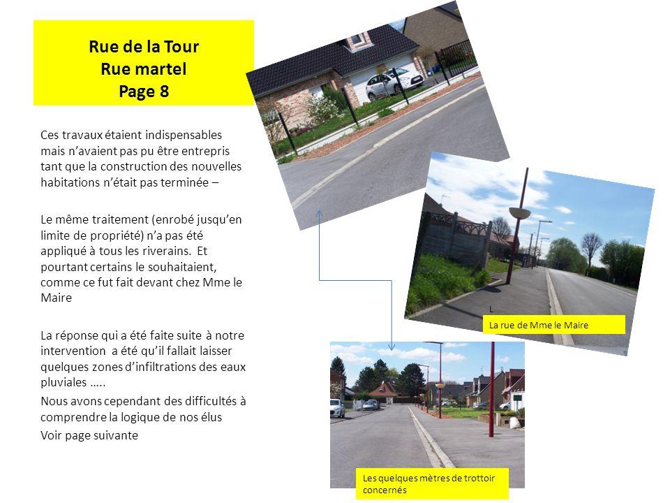 Rue de la Tour Rue martel Page 8 Ces travaux étaient indispensables mais navaient pas pu être entrepris tant que la construction des nouvelles habitations nétait pas terminée – Le même traitement (enrobé jusquen limite de propriété) na pas été appliqué à tous les riverains.