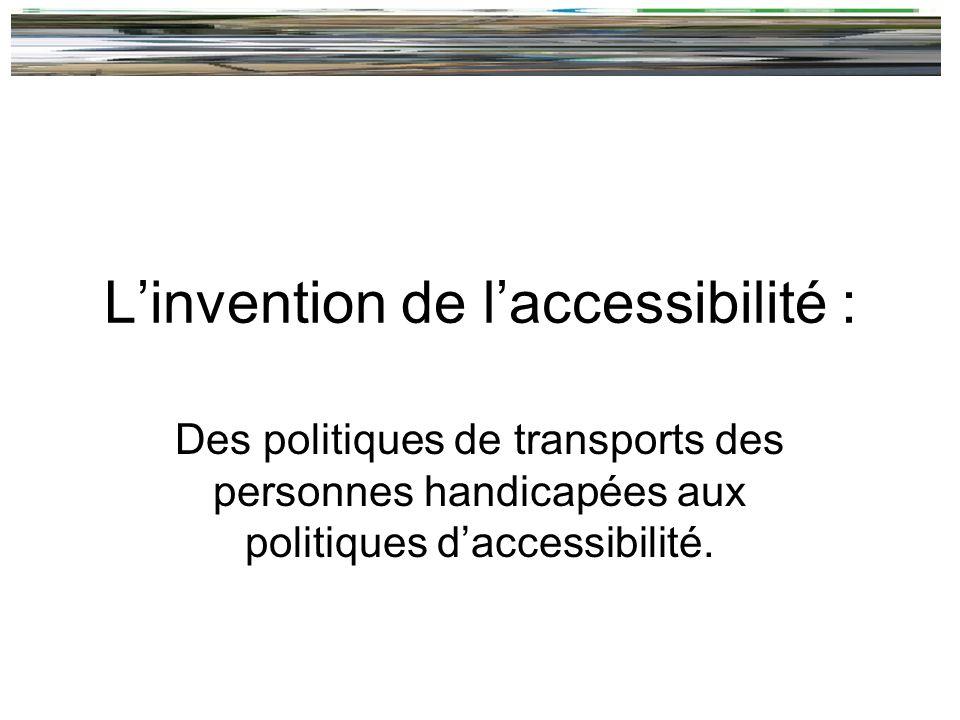 Linvention de laccessibilité : Des politiques de transports des personnes handicapées aux politiques daccessibilité.