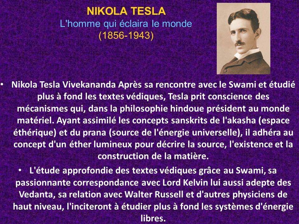 Nikola Tesla Vivekananda Après sa rencontre avec le Swami et étudié plus à fond les textes védiques, Tesla prit conscience des mécanismes qui, dans la