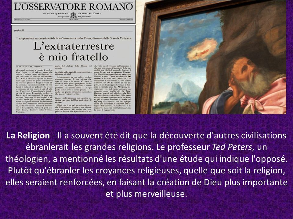 La Religion - Il a souvent été dit que la découverte d'autres civilisations ébranlerait les grandes religions. Le professeur Ted Peters, un théologien
