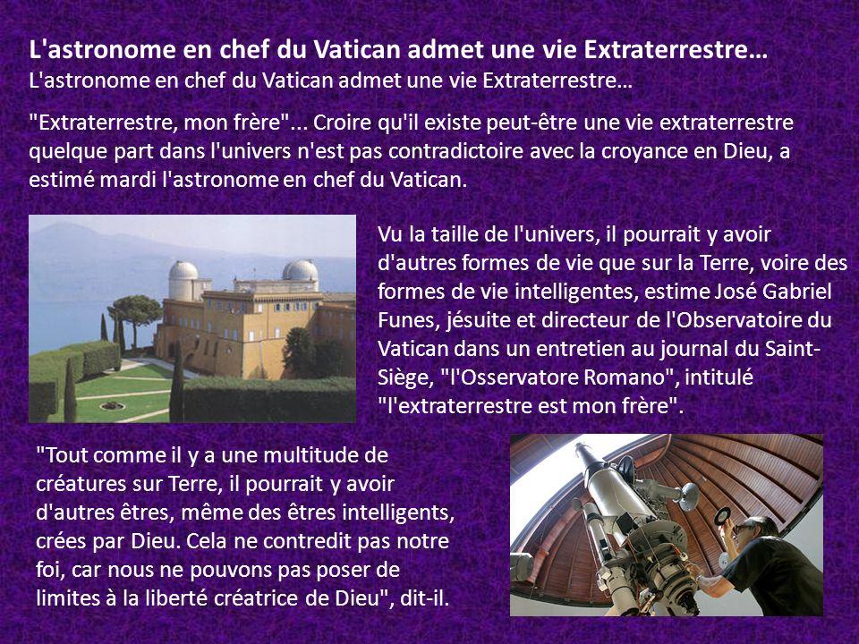 L'astronome en chef du Vatican admet une vie Extraterrestre…