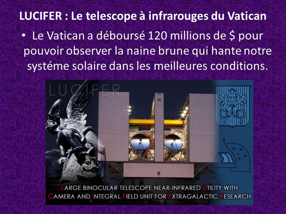 LUCIFER : Le telescope à infrarouges du Vatican Le Vatican a déboursé 120 millions de $ pour pouvoir observer la naine brune qui hante notre systéme s
