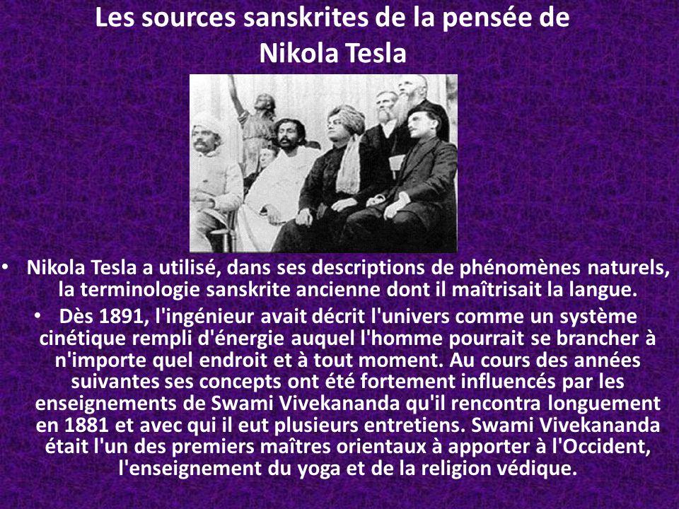 Nikola Tesla Vivekananda Après sa rencontre avec le Swami et étudié plus à fond les textes védiques, Tesla prit conscience des mécanismes qui, dans la philosophie hindoue président au monde matériel.