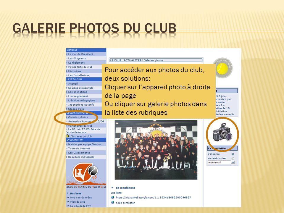 Pour accéder aux photos du club, deux solutions: Cliquer sur lappareil photo à droite de la page Ou cliquer sur galerie photos dans la liste des rubri