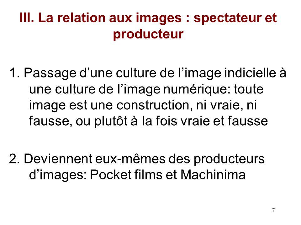 7 IIl. La relation aux images : spectateur et producteur 1. Passage dune culture de limage indicielle à une culture de limage numérique: toute image e