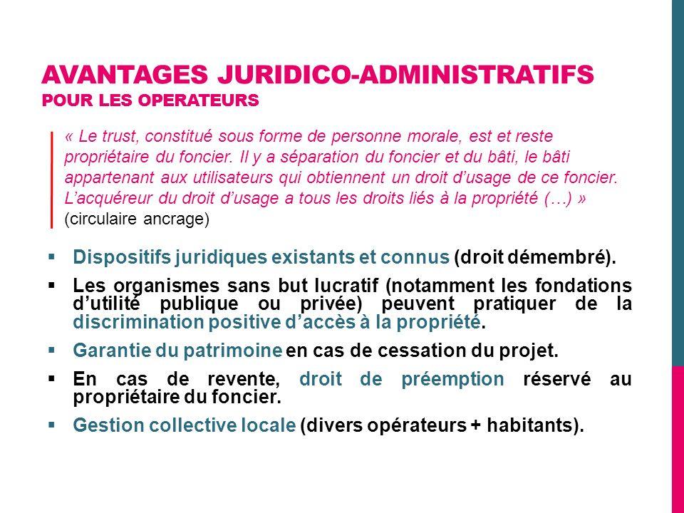AVANTAGES JURIDICO-ADMINISTRATIFS POUR LES OPERATEURS Dispositifs juridiques existants et connus (droit démembré). Les organismes sans but lucratif (n