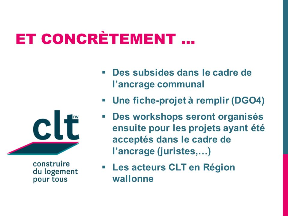 ET CONCRÈTEMENT … Des subsides dans le cadre de lancrage communal Une fiche-projet à remplir (DGO4) Des workshops seront organisés ensuite pour les pr