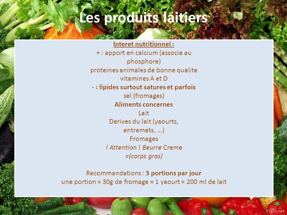 Les produits laitiers Interet nutritionnel : + : apport en calcium (associe au phosphore) proteines animales de bonne qualite vitamines A et D - : lip