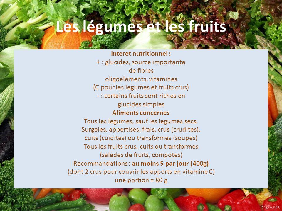 Les légumes et les fruits Interet nutritionnel : + : glucides, source importante de fibres oligoelements, vitamines (C pour les legumes et fruits crus