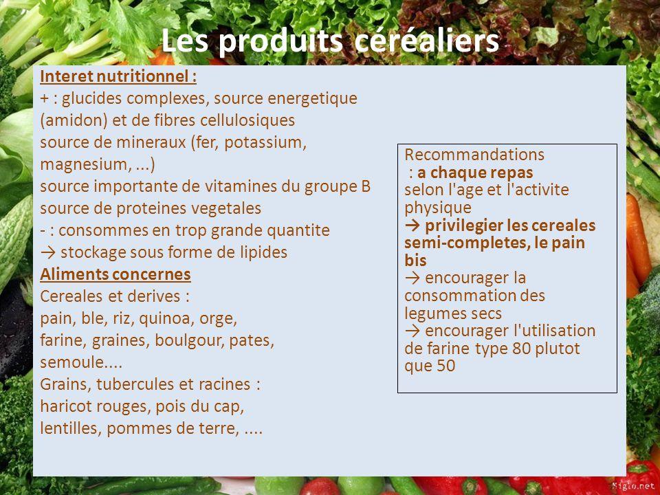 Les produits céréaliers Interet nutritionnel : + : glucides complexes, source energetique (amidon) et de fibres cellulosiques source de mineraux (fer,