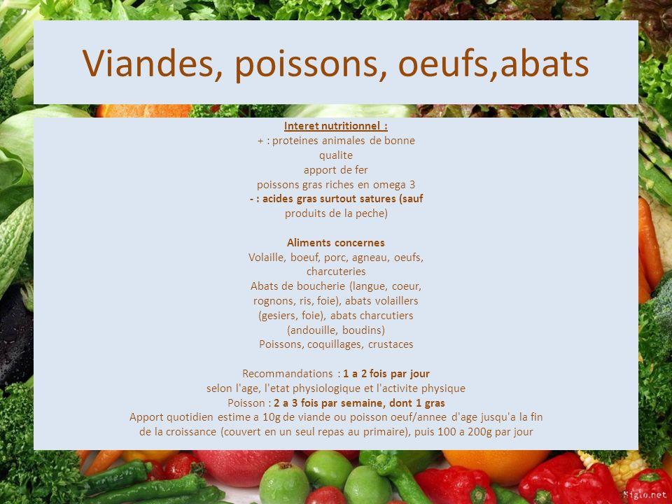 Viandes, poissons, oeufs,abats Interet nutritionnel : + : proteines animales de bonne qualite apport de fer poissons gras riches en omega 3 - : acides