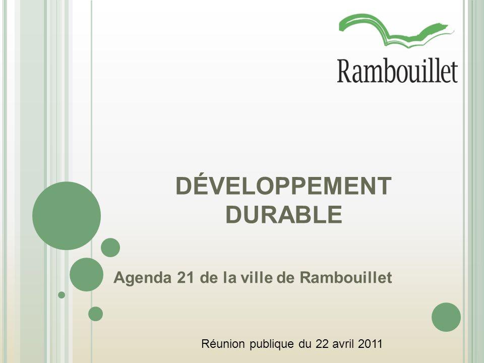 DÉVELOPPEMENT DURABLE Agenda 21 de la ville de Rambouillet Réunion publique du 22 avril 2011