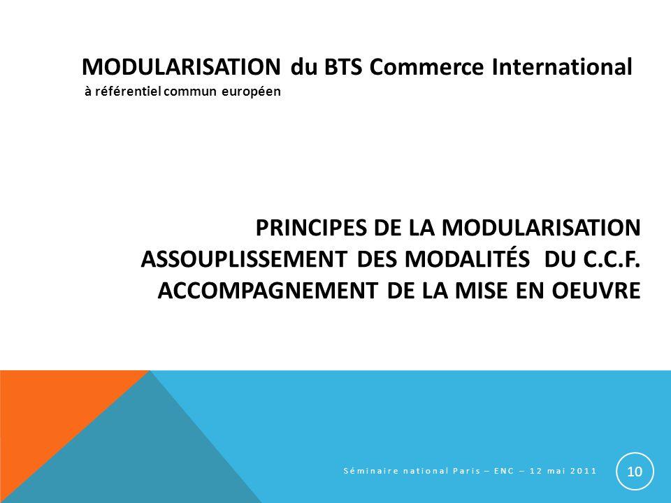 MODULARISATION du BTS Commerce International à référentiel commun européen PRINCIPES DE LA MODULARISATION ASSOUPLISSEMENT DES MODALITÉS DU C.C.F. ACCO