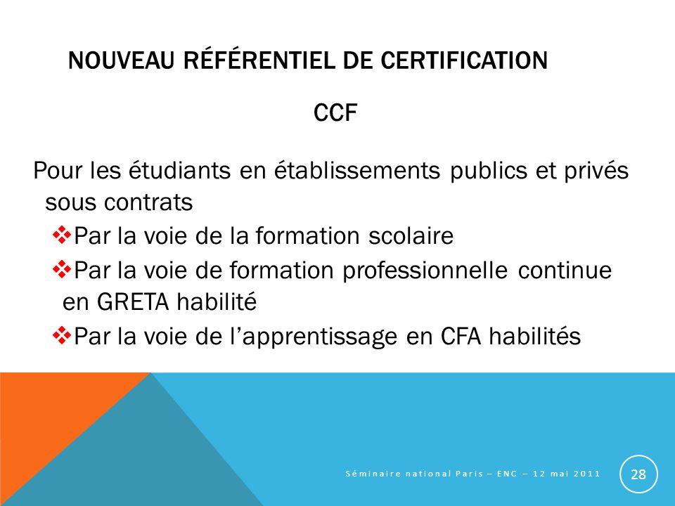 NOUVEAU RÉFÉRENTIEL DE CERTIFICATION CCF Pour les étudiants en établissements publics et privés sous contrats Par la voie de la formation scolaire Par