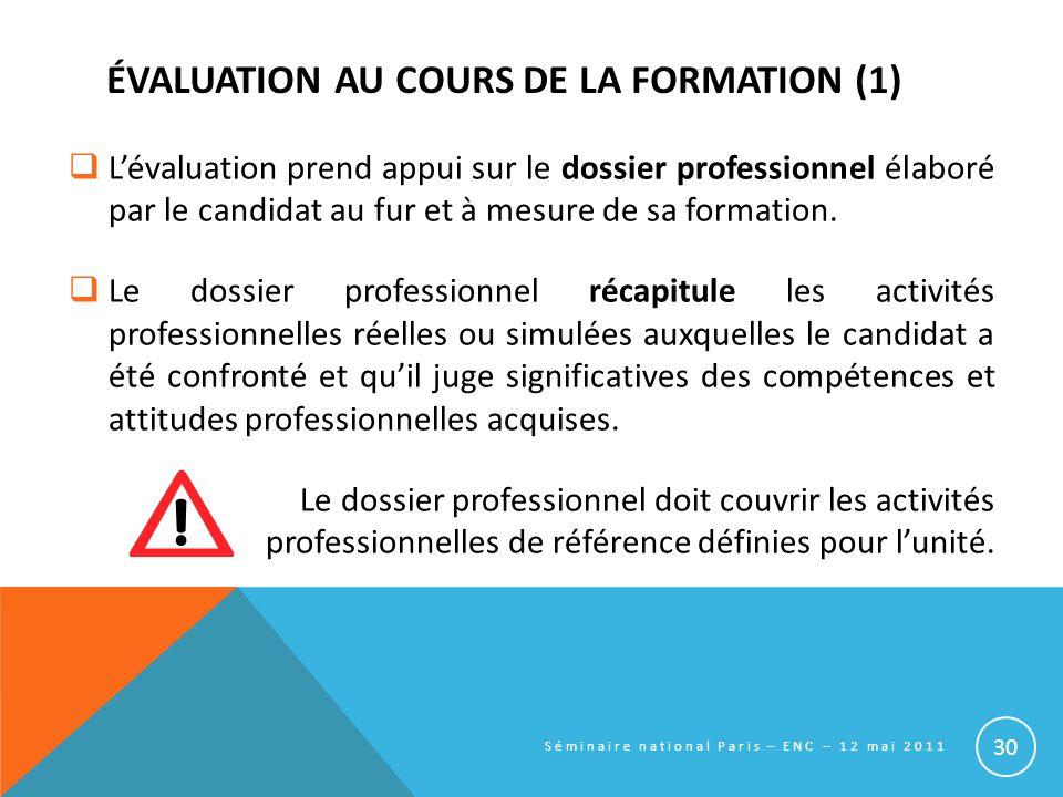 ÉVALUATION AU COURS DE LA FORMATION (1) Lévaluation prend appui sur le dossier professionnel élaboré par le candidat au fur et à mesure de sa formatio