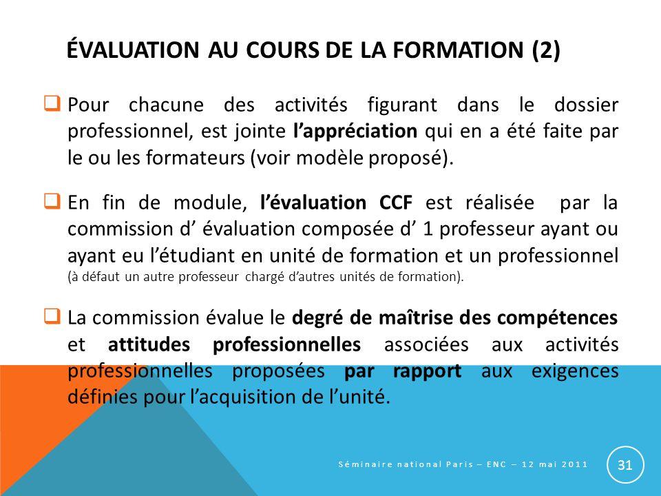 ÉVALUATION AU COURS DE LA FORMATION (2) Pour chacune des activités figurant dans le dossier professionnel, est jointe lappréciation qui en a été faite