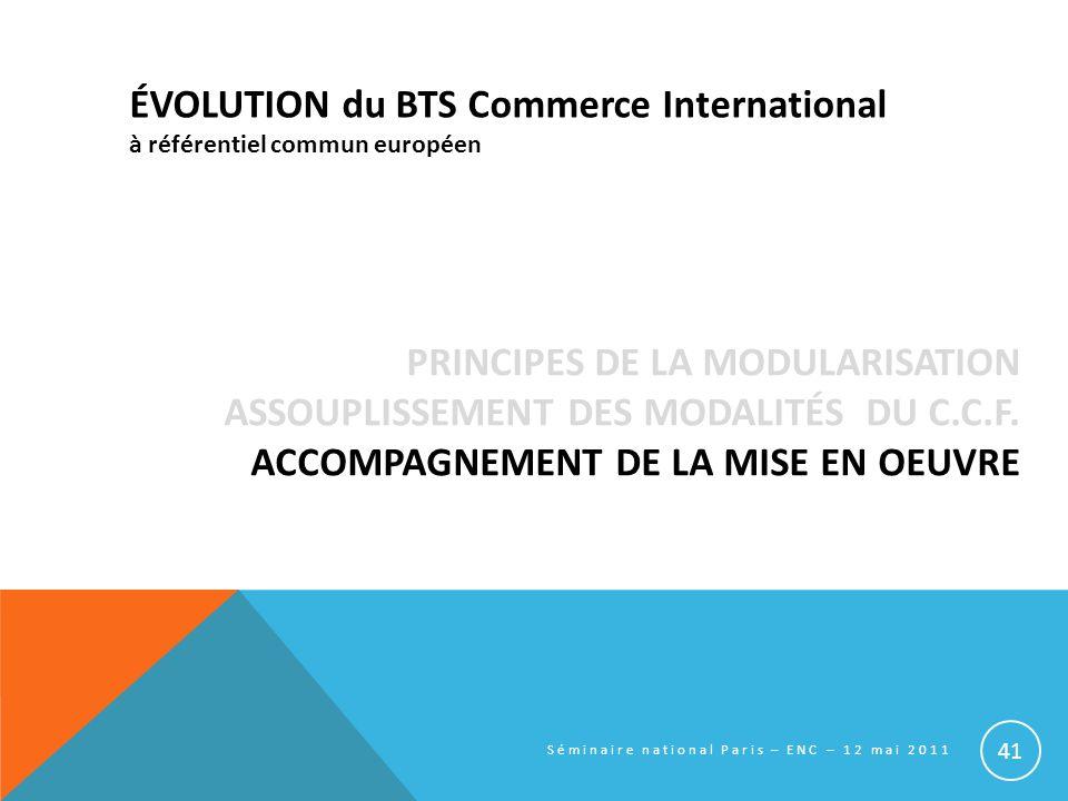 ÉVOLUTION du BTS Commerce International à référentiel commun européen PRINCIPES DE LA MODULARISATION ASSOUPLISSEMENT DES MODALITÉS DU C.C.F. ACCOMPAGN