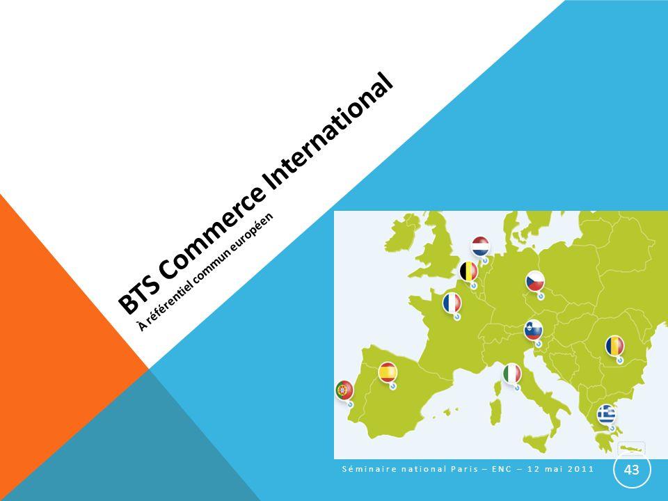 BTS Commerce International À référentiel commun européen Séminaire national Paris – ENC – 12 mai 2011 43
