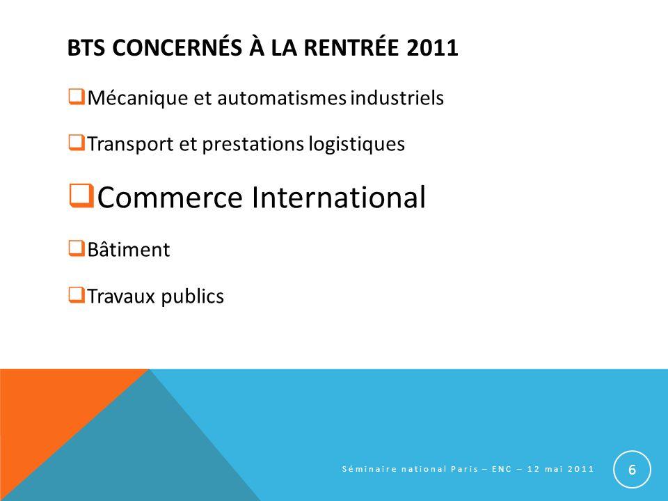 BTS CONCERNÉS À LA RENTRÉE 2011 Mécanique et automatismes industriels Transport et prestations logistiques Commerce International Bâtiment Travaux pub